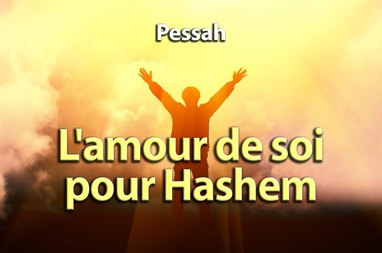 Photo of Pessah – L'amour de soi pour Hashem