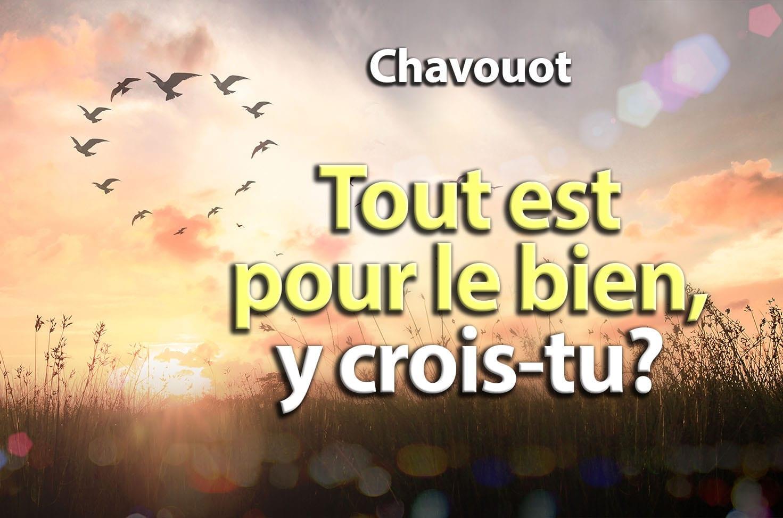 Photo of Chavouot – Tout est pour le bien, y crois-tu?