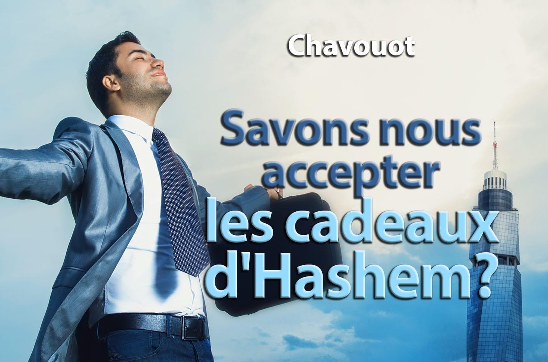 Photo of Chavouot – Savons nous accepter les cadeaux d'Hashem ?